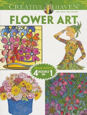 Creative Haven Flower Art Coloring Book By Dover (COR)/ Sun, Ming-Ju/ Bloomenstein, Susan/ Tarbox, Charlene/ Mazurkiewicz, Jessica