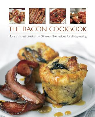 The Bacon Cookbook By Wilson, Carol