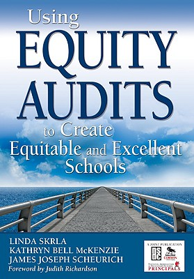 Using Equity Audits to Create Equitable and Excellent Schools By Skrla, Linda/ McKenzie, Kathryn Bell/ Scheurich, James Joseph/ Richardson, Judith (FRW)